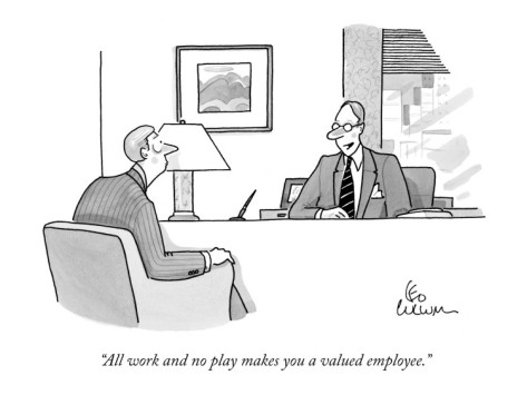 20131004-leo-cullum-all-work-and-no-play-makes-you-a-valued-employee-new-yorker-cartoon.jpg